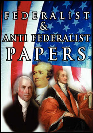 The Federalist & Anti Federalist Papers by Alexander Hamilton