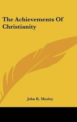 The Achievements of Christianity by John Kenneth Mozley image