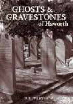 Ghosts & Gravestones of Haworth by Philip Lister image