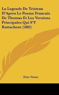 La Legende de Tristran D'Apres Le Poeme Francais de Thomas Et Les Versions Principales Qui S'y Rattachent (1882) by Fritz Vetter