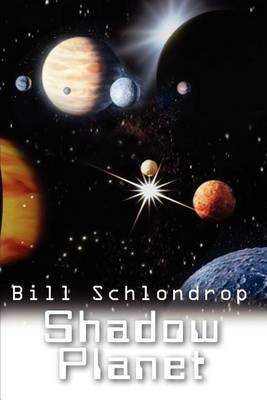 Shadow Planet by Bill Schlondrop