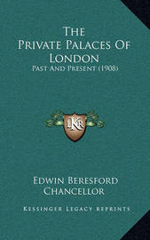 The Private Palaces of London: Past and Present (1908) by Edwin Beresford Chancellor