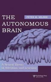 The Autonomous Brain by Peter M Milner