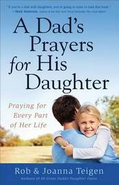 A Dad's Prayers for His Daughter by Rob Teigen