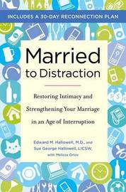 Married to Distraction: Restoring Intimacy and Strengthening Your Marriage in an Age of Interruption by Edward M Hallowell, MD image