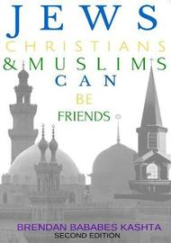 Jews, Christians & Muslims Can be Friends: Second Edition by Brendan Bababes Kashta image
