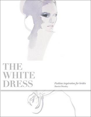 White Dress: Fashion Inspiration for Brides by Harriet Worsley