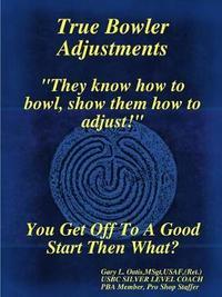 True Bowler Adjustments by Gary L. Oatis