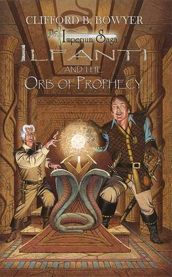 Ilfanti and the Orb of Prophecy by Clifford B Bowyer