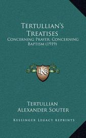 Tertullian's Treatises: Concerning Prayer; Concerning Baptism (1919) by . Tertullian