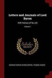 Letters and Journals of Lord Byron by George Gordon Byron Byron