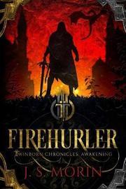 Firehurler by J S Morin