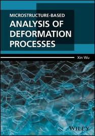 Microstructure-Based Analysis of Deformation Processes by Xin Wu