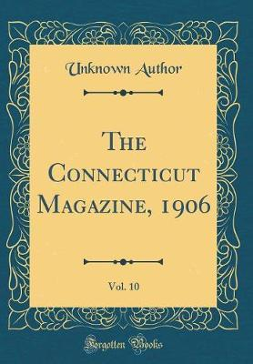 The Connecticut Magazine, 1906, Vol. 10 (Classic Reprint) by Unknown Author