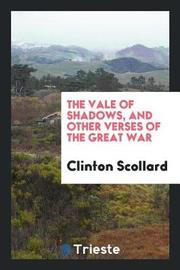 The Vale of Shadows, and Other Verses of the Great War by Clinton Scollard image