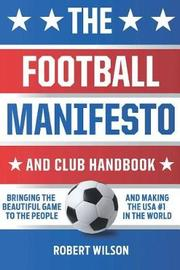 The Football Manifesto and Club Handbook by Robert Wilson