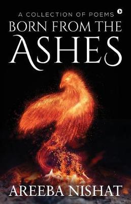 Born from the Ashes by Areeba Nishat