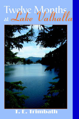 Twelve Months at Lake Valhalla by T E Trimbath