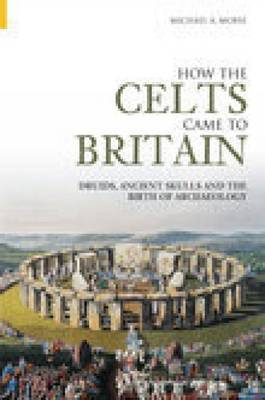 How the Celts Came to Britain by Michael A Morse image