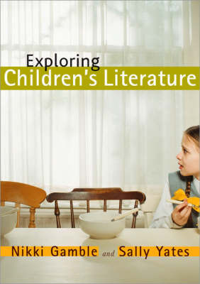 Exploring Children's Literature: Teaching the Language and Reading of Fiction by Nikki Gamble