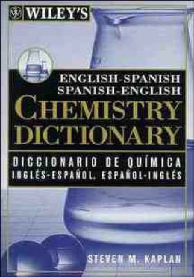 Wiley's English-Spanish, Spanish-English Chemistry Dictionary: Diccionario De Quaimica Inglaes-Espaanol, Espaanol-Inglaes Wiley by Steven M. Kaplan