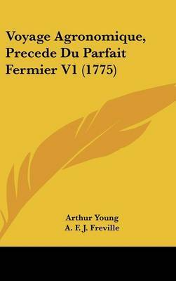 Voyage Agronomique, Precede Du Parfait Fermier V1 (1775) by A F J Freville