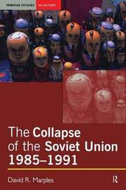 The Collapse of the Soviet Union, 1985-1991 by David R Marples