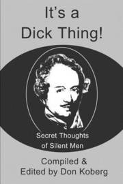 It's a Dick Thing!: Secret Thoughts of Silent Men by Don Koberg image