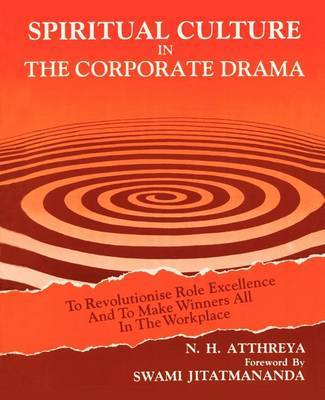 Spiritual Culture in the Corporate Drama: To Revolutionise Role Excellence and to Make Winners All in the Workplace by N. H. Atthreya image