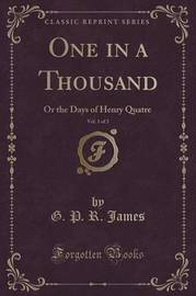 One in a Thousand, Vol. 1 of 3 by George Payne Rainsford James