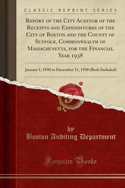 Report of the City Auditor of the Receipts and Expenditures of the City of Boston and the County of Suffolk, Commonwealth of Massachusetts, for the Financial Year 1938 by Boston Auditing Department image
