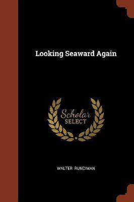Looking Seaward Again by Walter Runciman