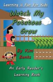 Watch My Potatoes Grow by Kim Banks