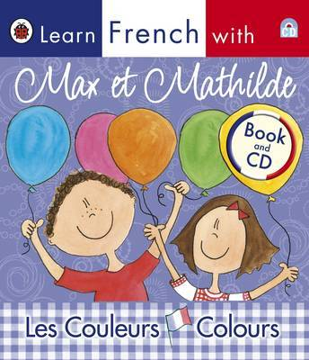 Ladybird Learn French with Max et Mathilde: Les Couleurs: Colours
