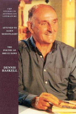 Attuned to Alien Moonlight: the Poetry of Bruce Dawe by Dennis Haskell image