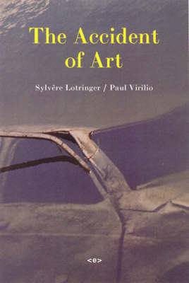 The Accident of Art by Sylvere Lotringer