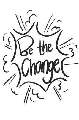Be the change by Journals Planners Notebooks