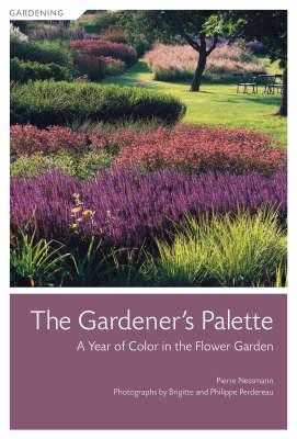 The Gardener's Palette: A Year of Color in the Flower Garden by Pierre Nessmann image