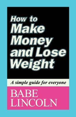 How to Make Money and Lose Weight by Babe Lincoln image