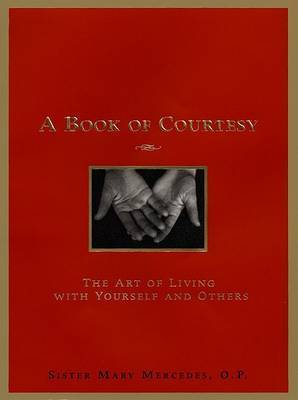 A Book of Courtesy: The Art of Living with Yourself and Others by Mary Mercedes, Sister