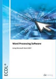ECDL Syllabus 5.0 Module 3 Word Processing Using Word 2007: Module 3 by CIA Training Ltd