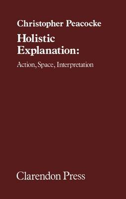 Holistic Explanation by Christopher Peacocke