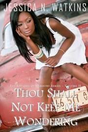 Thou Shall Not Keep Me Wondering by Jessica Watkins