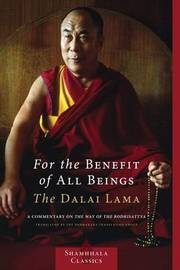 For the Benefit of All Beings: A Commentary on the Way of the Bodhisattva by His Holiness Tenzin Gyatso The Dalai Lama