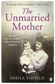 The Unmarried Mother by Sheila Tofield