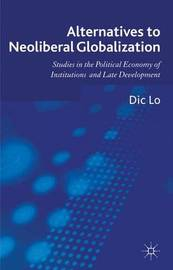 Alternatives to Neoliberal Globalization by Dic Lo
