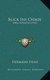 Blick Ins Chaos: Drei Aufsatze (1921) by Hermann Hesse