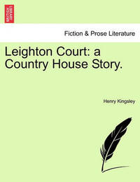 Leighton Court: A Country House Story. by Henry Kingsley