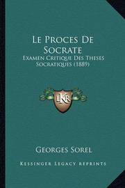 Le Proces de Socrate: Examen Critique Des Theses Socratiques (1889) by Georges Sorel