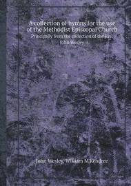A Collection of Hymns for the Use of the Methodist Episcopal Church Principally from the Collection of the REV. John Wesley by John Wesley image